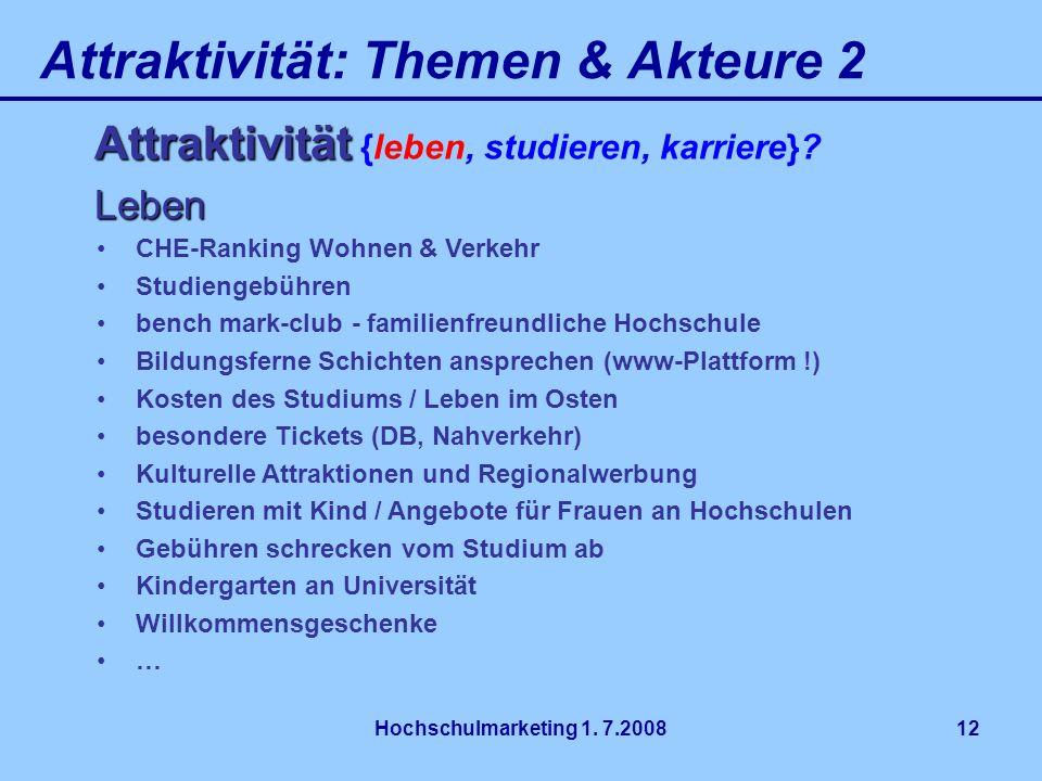 Hochschulmarketing 1. 7.200812 Attraktivität: Themen & Akteure 2 Attraktivität Attraktivität {leben, studieren, karriere}? Leben CHE-Ranking Wohnen &