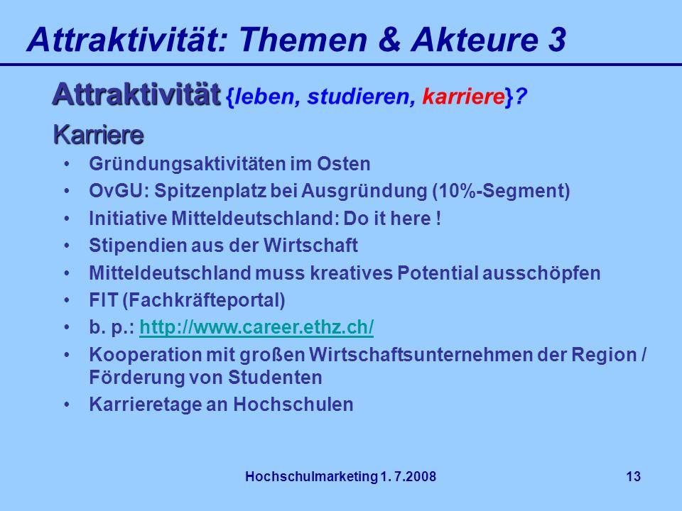 Hochschulmarketing 1. 7.200813 Attraktivität: Themen & Akteure 3 Attraktivität Attraktivität {leben, studieren, karriere}? Karriere Gründungsaktivität