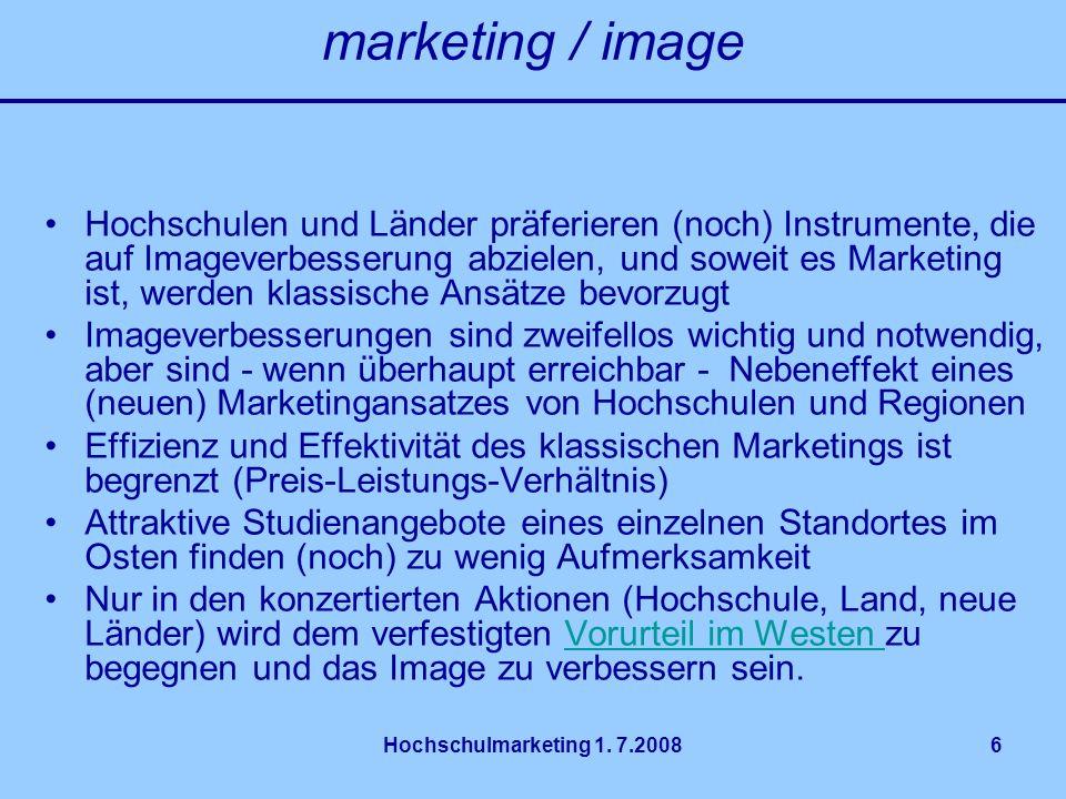 Hochschulmarketing 1. 7.20086 marketing / image Hochschulen und Länder präferieren (noch) Instrumente, die auf Imageverbesserung abzielen, und soweit