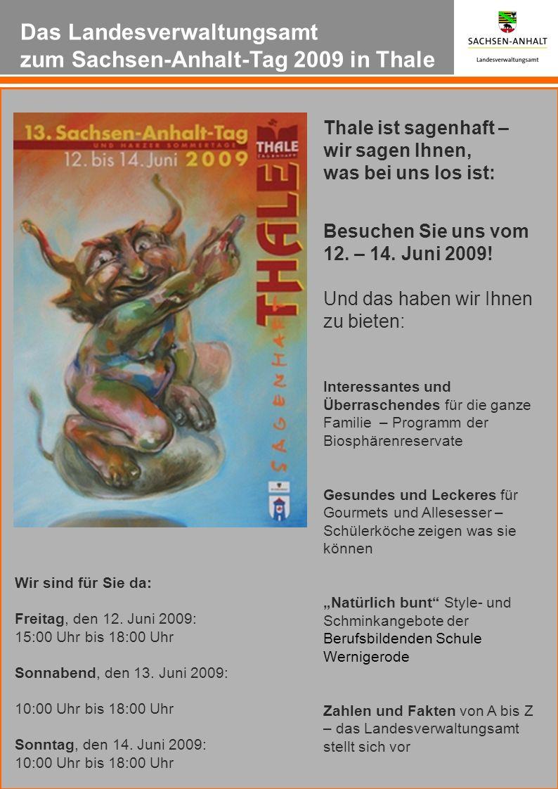 Das Landesverwaltungsamt zum Sachsen-Anhalt-Tag 2009 in Thale Thale ist sagenhaft – wir sagen Ihnen, was bei uns los ist: Besuchen Sie uns vom 12. – 1