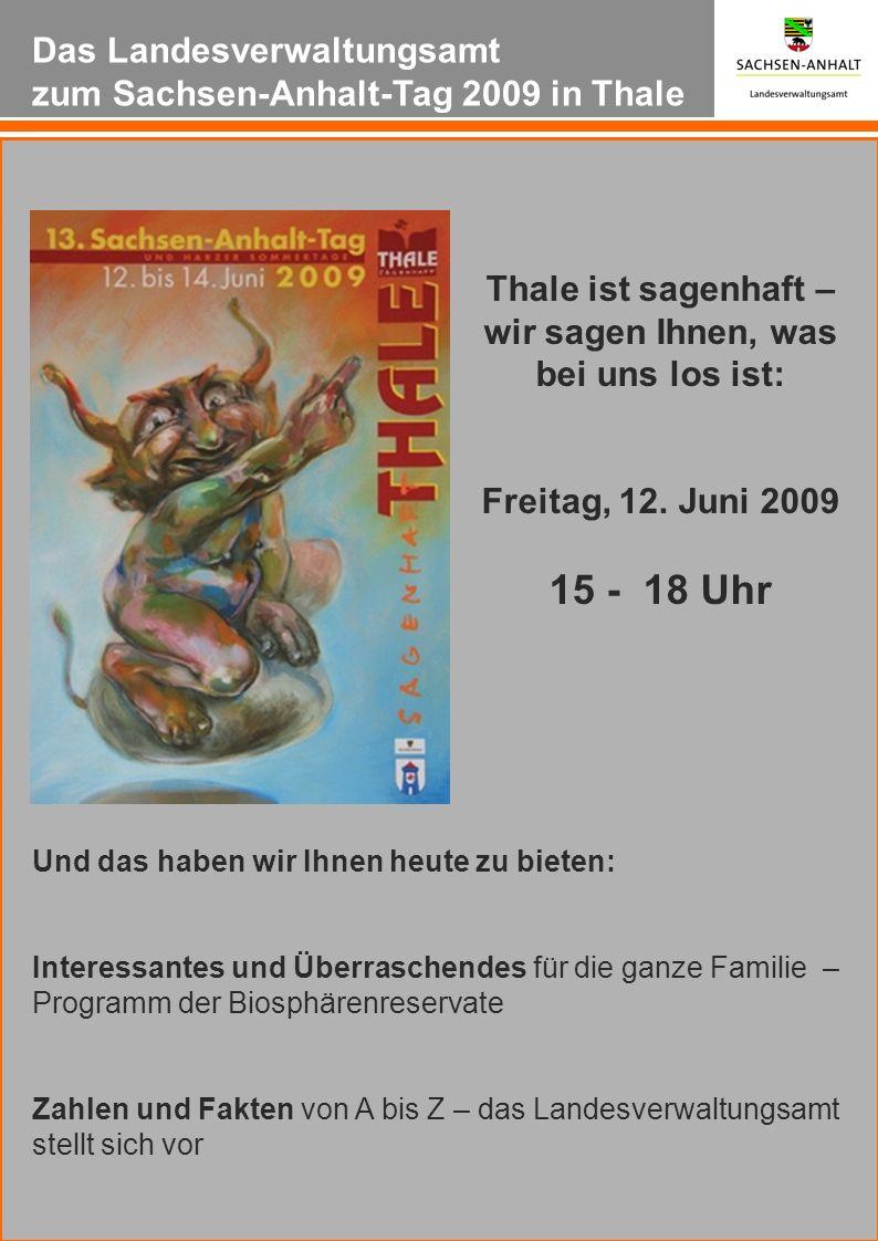 Das Landesverwaltungsamt zum Sachsen-Anhalt-Tag 2009 in Thale Thale ist sagenhaft – wir sagen Ihnen, was bei uns los ist: Freitag, 12. Juni 2009 15 -