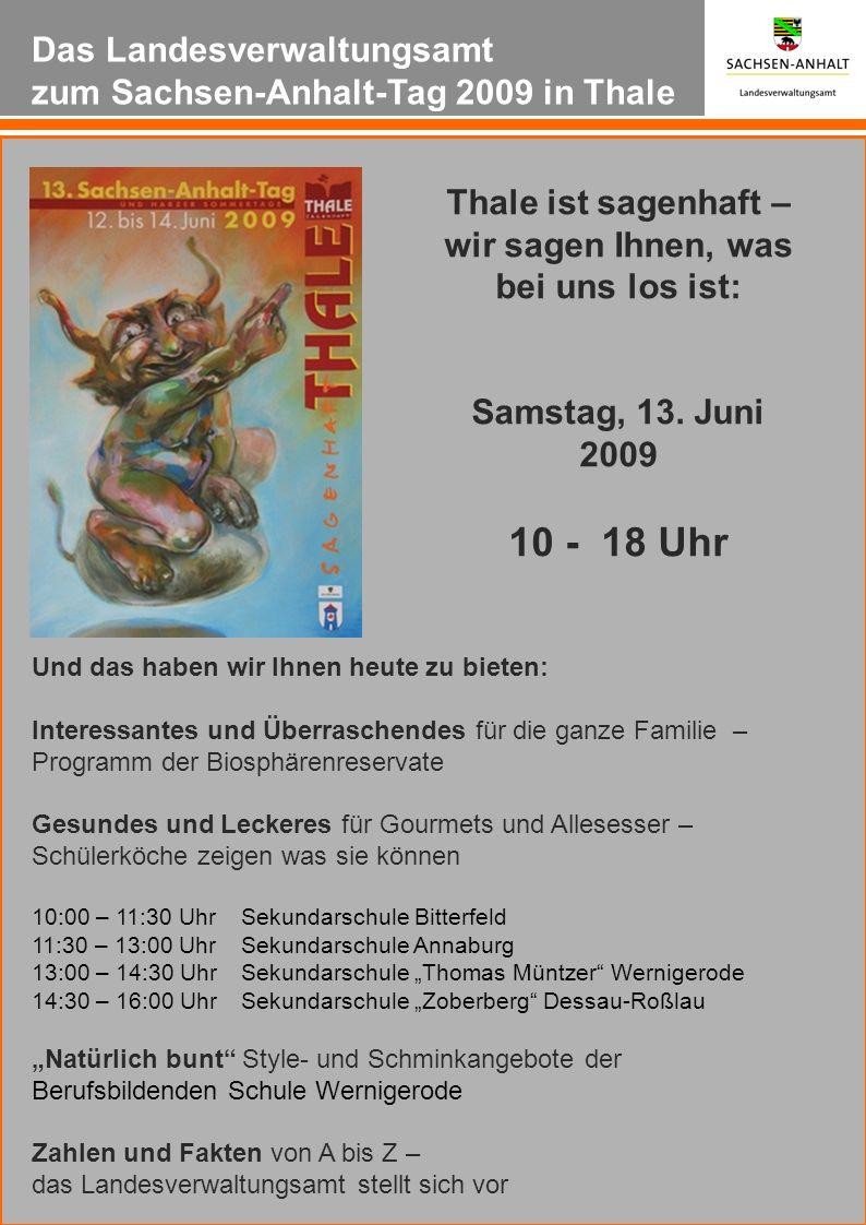 Das Landesverwaltungsamt zum Sachsen-Anhalt-Tag 2009 in Thale Thale ist sagenhaft – wir sagen Ihnen, was bei uns los ist: Samstag, 13. Juni 2009 10 -