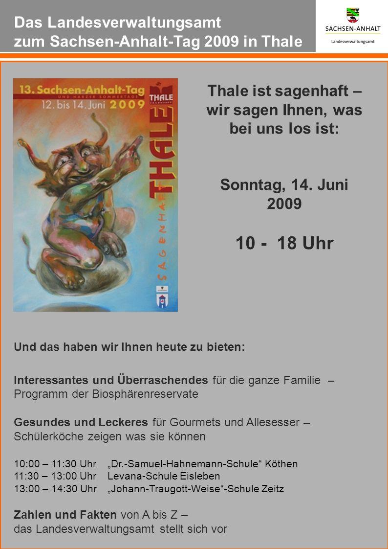 Das Landesverwaltungsamt zum Sachsen-Anhalt-Tag 2009 in Thale Thale ist sagenhaft – wir sagen Ihnen, was bei uns los ist: Sonntag, 14. Juni 2009 10 -