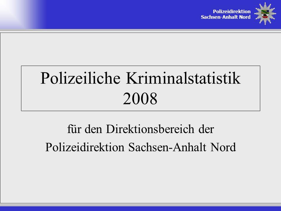 Polizeidirektion Sachsen-Anhalt Nord Polizeiliche Kriminalstatistik 2008 für den Direktionsbereich der Polizeidirektion Sachsen-Anhalt Nord