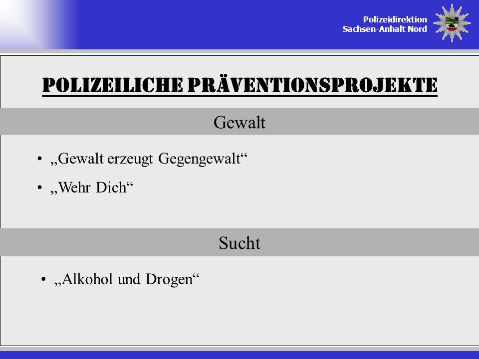 Polizeidirektion Sachsen-Anhalt Nord Polizeiliche Präventionsprojekte Gewalt Gewalt erzeugt Gegengewalt Wehr Dich Sucht Alkohol und Drogen