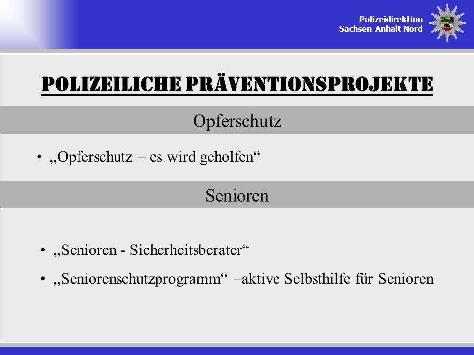 Polizeidirektion Sachsen-Anhalt Nord Polizeiliche Präventionsprojekte Opferschutz Opferschutz – es wird geholfen Senioren Senioren - Sicherheitsberate