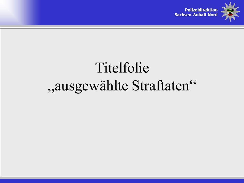 Polizeidirektion Sachsen-Anhalt Nord Titelfolie ausgewählte Straftaten