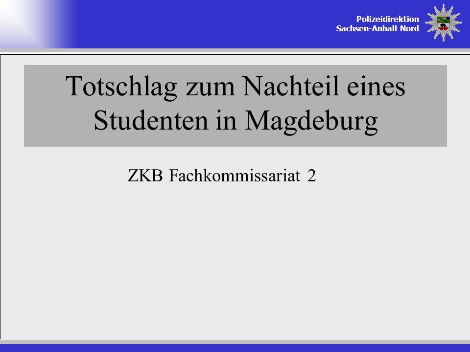 Polizeidirektion Sachsen-Anhalt Nord Totschlag zum Nachteil eines Studenten in Magdeburg ZKB Fachkommissariat 2