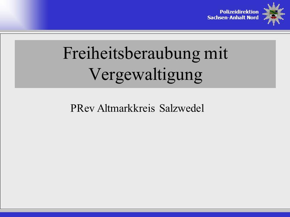 Polizeidirektion Sachsen-Anhalt Nord Freiheitsberaubung mit Vergewaltigung PRev Altmarkkreis Salzwedel