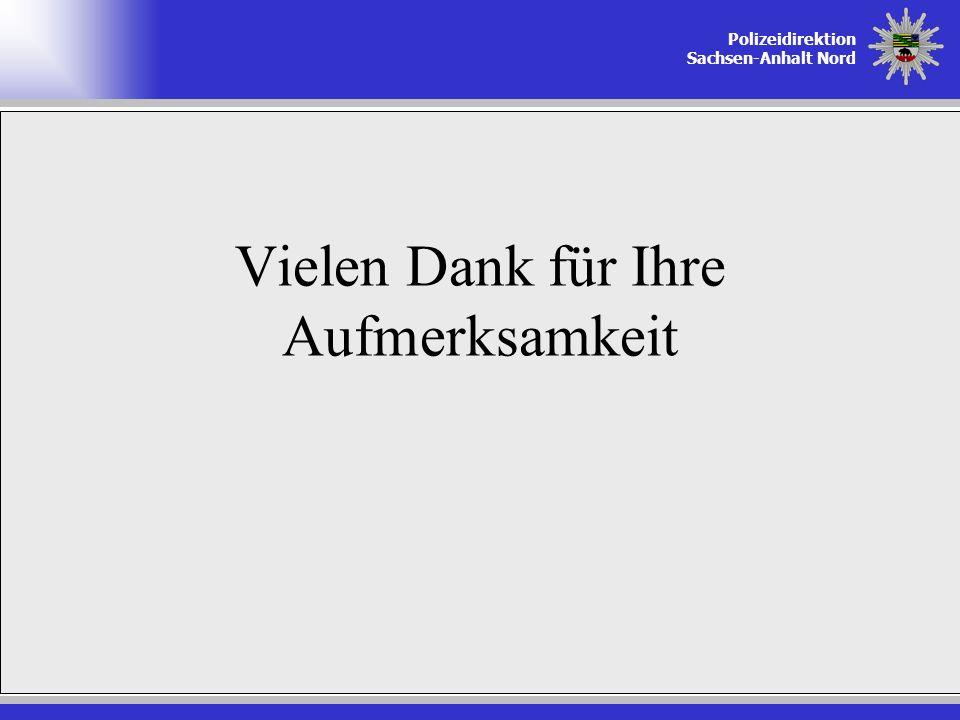 Polizeidirektion Sachsen-Anhalt Nord Vielen Dank für Ihre Aufmerksamkeit