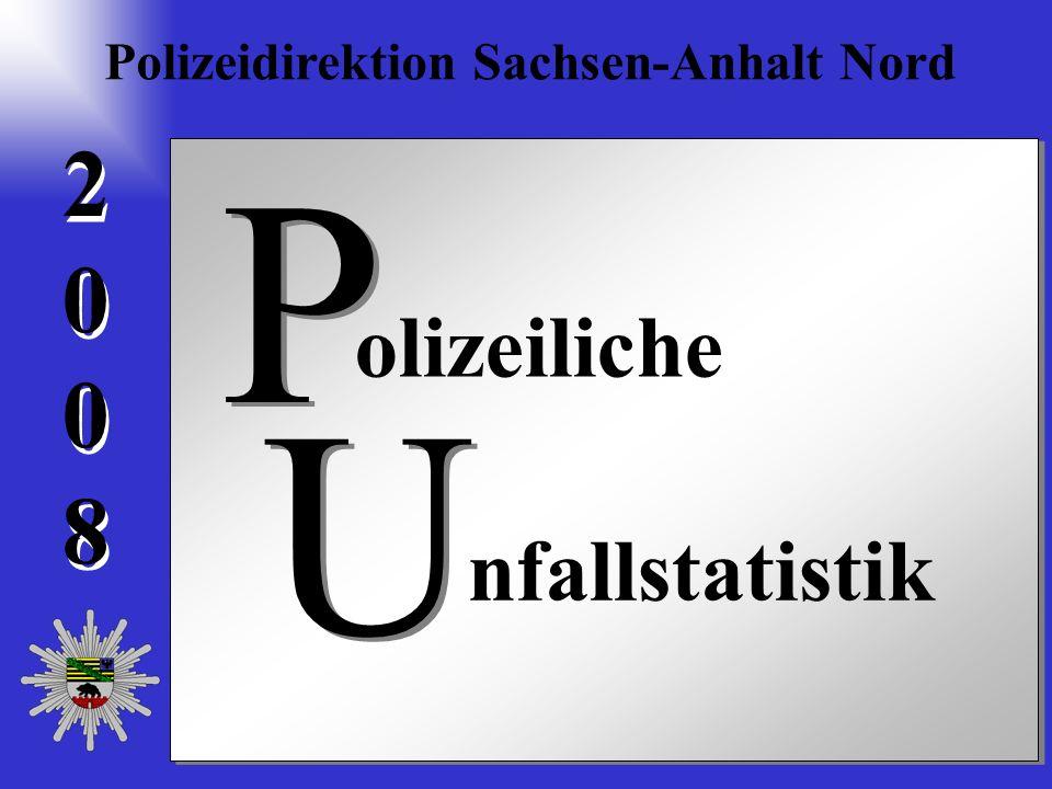 20082008 2 0 0 8 olizeiliche nfallstatistik U U P P Polizeidirektion Sachsen-Anhalt Nord