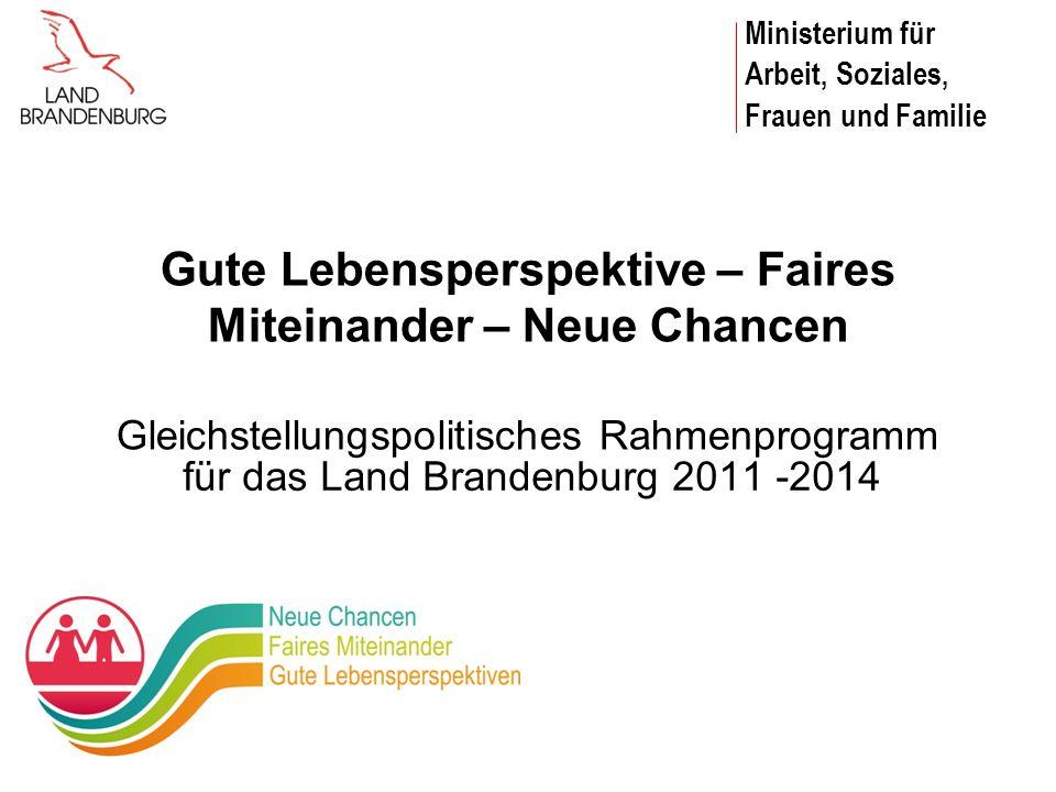 Ministerium für Arbeit, Soziales, Frauen und Familie Gute Lebensperspektive – Faires Miteinander – Neue Chancen Gleichstellungspolitisches Rahmenprogr