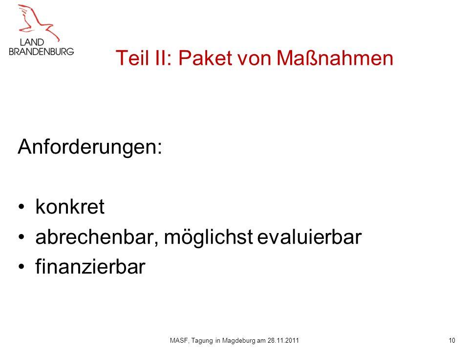 Teil II: Paket von Maßnahmen Anforderungen: konkret abrechenbar, möglichst evaluierbar finanzierbar 10MASF, Tagung in Magdeburg am 28.11.2011