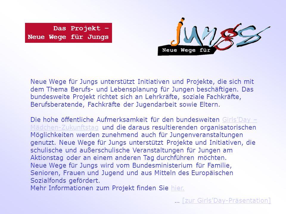 Das Projekt – Neue Wege für Jungs Neue Wege für Jungs unterstützt Initiativen und Projekte, die sich mit dem Thema Berufs- und Lebensplanung für Jungen beschäftigen.