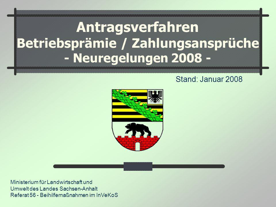 Antragsverfahren Betriebsprämie / Zahlungsansprüche - Neuregelungen 2008 - Stand: Januar 2008 Ministerium für Landwirtschaft und Umwelt des Landes Sac