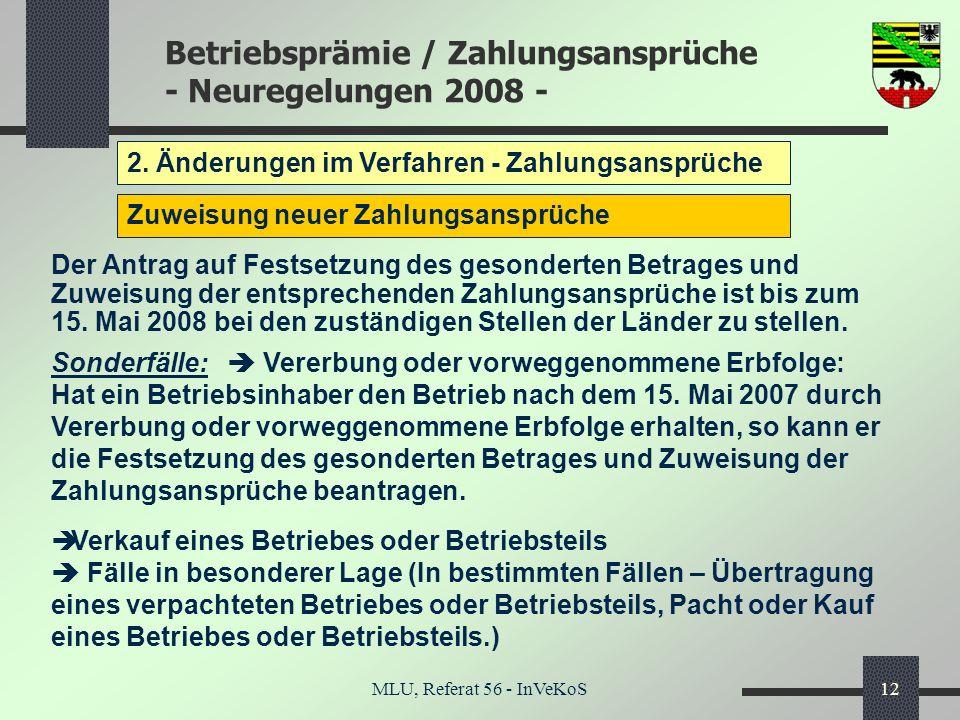 Betriebsprämie / Zahlungsansprüche - Neuregelungen 2008 - MLU, Referat 56 - InVeKoS12 2. Änderungen im Verfahren - Zahlungsansprüche Zuweisung neuer Z