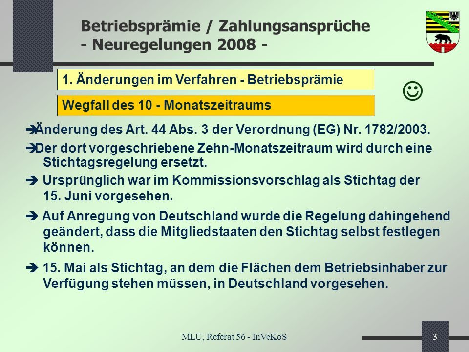 Betriebsprämie / Zahlungsansprüche - Neuregelungen 2008 - MLU, Referat 56 - InVeKoS3 1. Änderungen im Verfahren - Betriebsprämie Wegfall des 10 - Mona