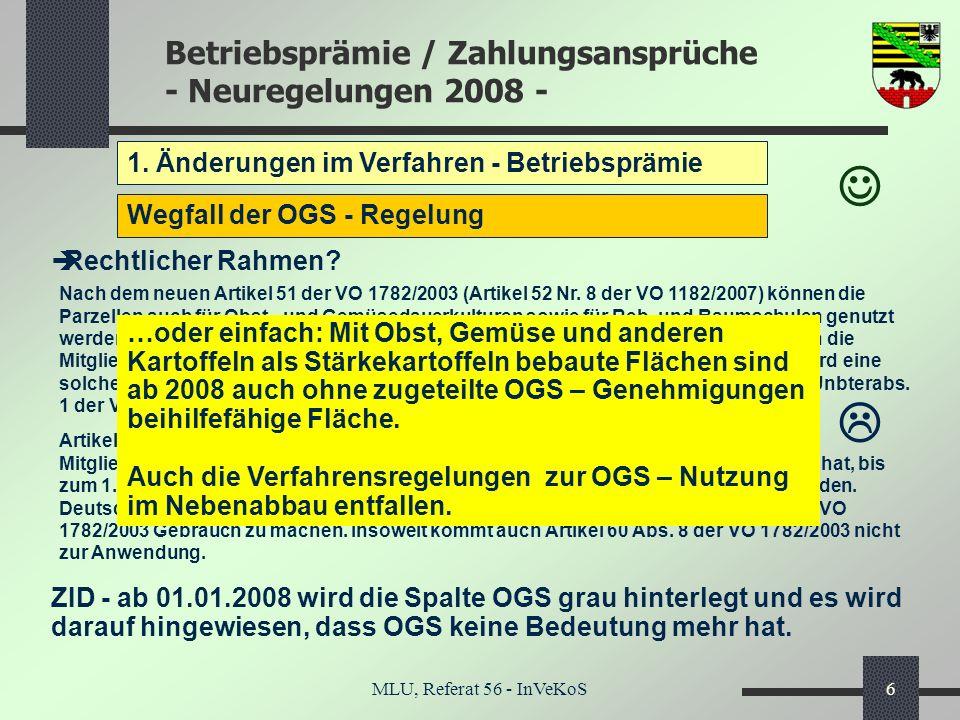 Betriebsprämie / Zahlungsansprüche - Neuregelungen 2008 - MLU, Referat 56 - InVeKoS6 1. Änderungen im Verfahren - Betriebsprämie Wegfall der OGS - Reg