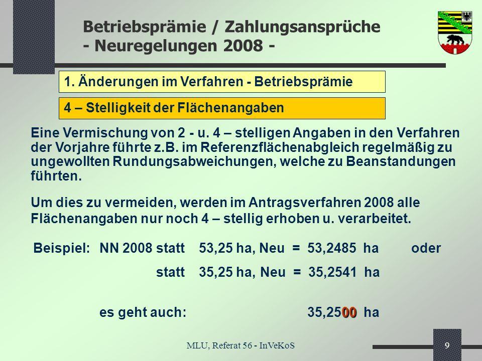 Betriebsprämie / Zahlungsansprüche - Neuregelungen 2008 - MLU, Referat 56 - InVeKoS9 1. Änderungen im Verfahren - Betriebsprämie 4 – Stelligkeit der F