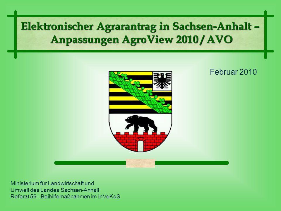 Elektronischer Agrarantrag in Sachsen-Anhalt – Anpassungen AgroView 2010 / AVO Anpassungen AgroView 2010 / AVO Ministerium für Landwirtschaft und Umwe
