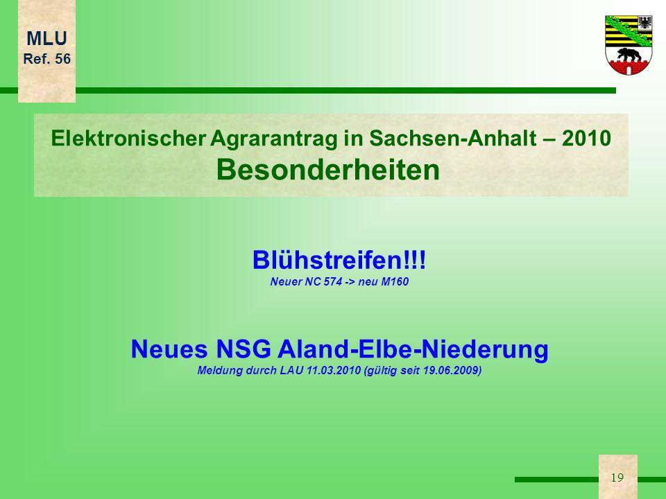 MLU Ref. 56 19 Elektronischer Agrarantrag in Sachsen-Anhalt – 2010 Besonderheiten Blühstreifen!!! Neuer NC 574 -> neu M160 Neues NSG Aland-Elbe-Nieder