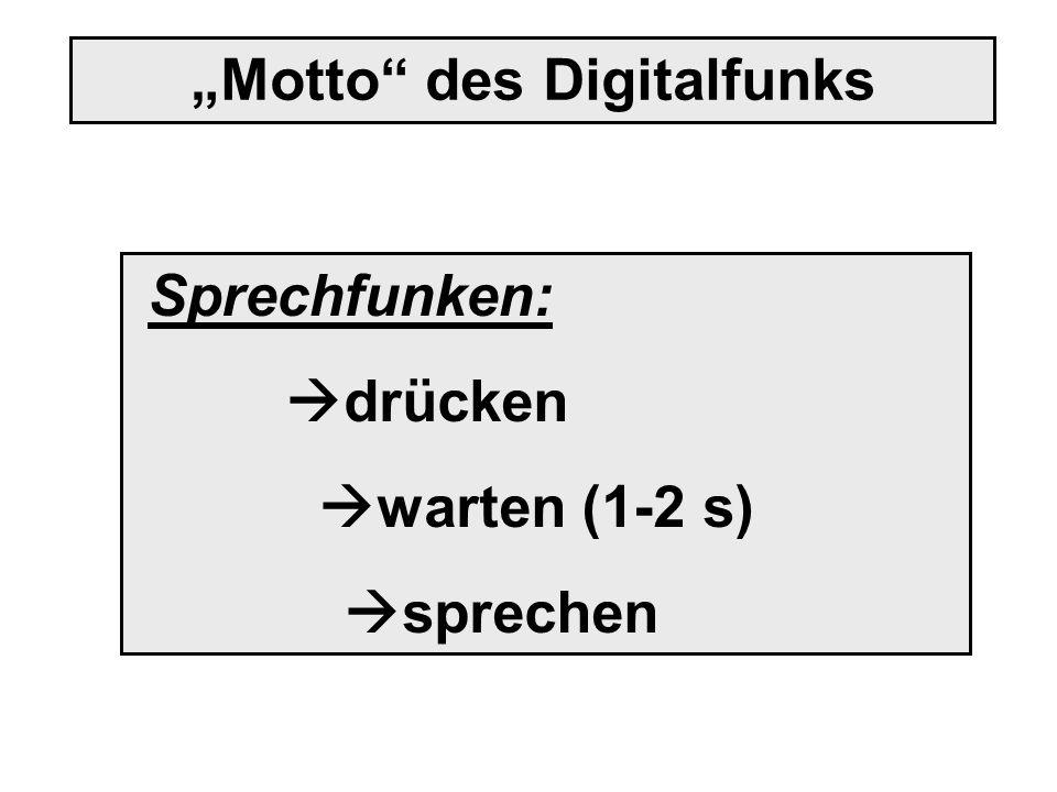 Sprechfunken: drücken warten (1-2 s) sprechen Motto des Digitalfunks