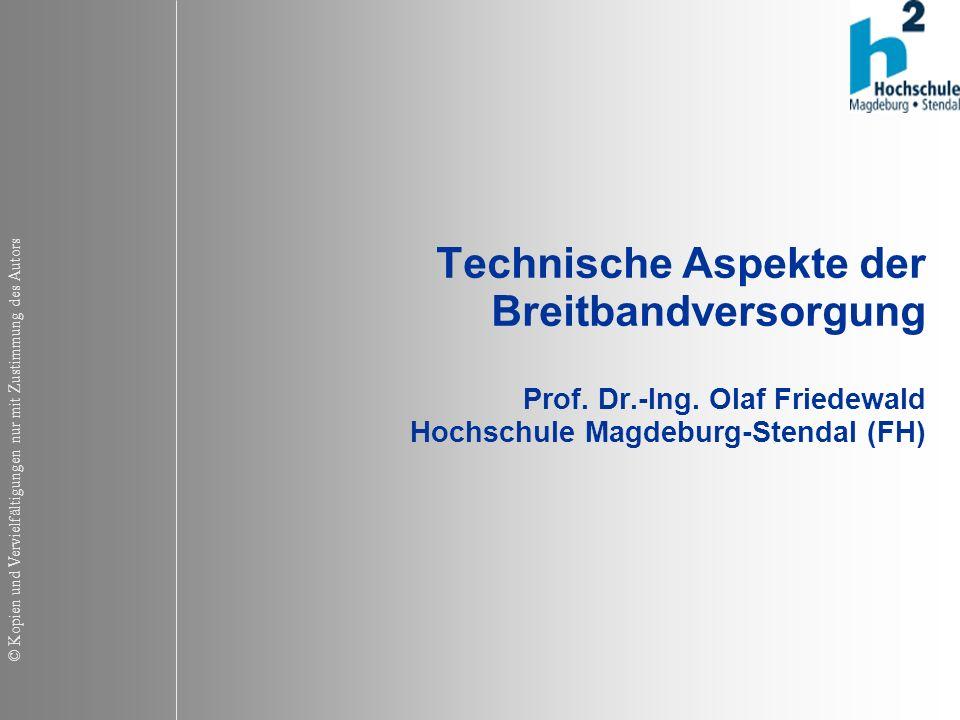 © Kopien und Vervielfältigungen nur mit Zustimmung des Autors Technische Aspekte der Breitbandversorgung Prof.
