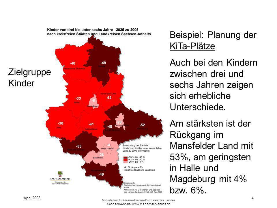 April 2008 Ministerium für Gesundheit und Soziales des Landes Sachsen-Anhalt - www.ms.sachsen-anhalt.de 4 Beispiel: Planung der KiTa-Plätze Auch bei den Kindern zwischen drei und sechs Jahren zeigen sich erhebliche Unterschiede.