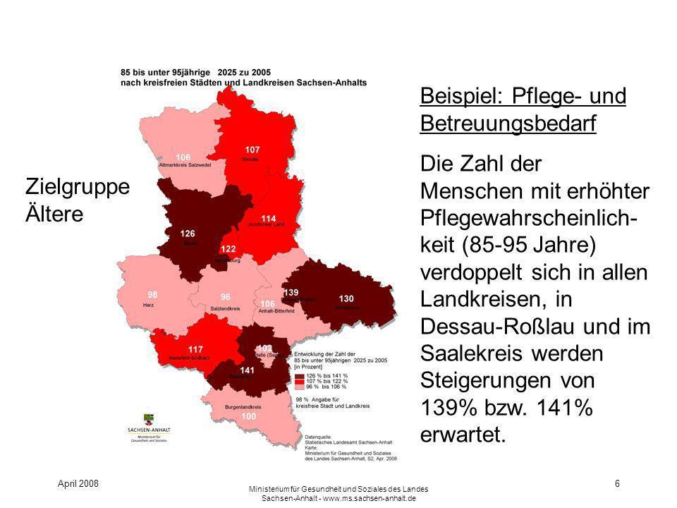 April 2008 Ministerium für Gesundheit und Soziales des Landes Sachsen-Anhalt - www.ms.sachsen-anhalt.de 6 Beispiel: Pflege- und Betreuungsbedarf Die Z
