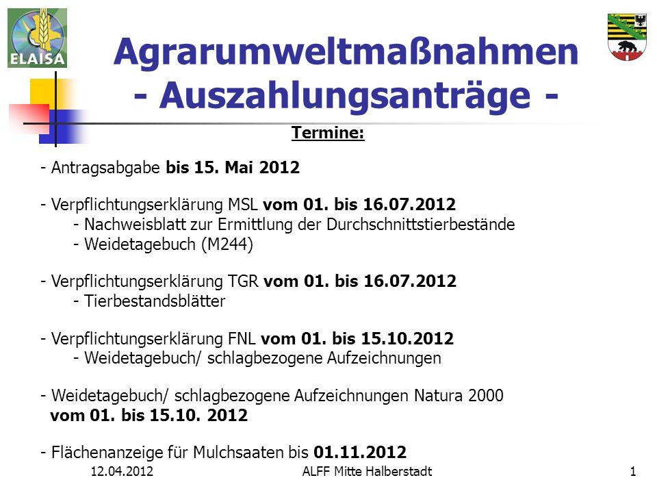 12.04.2012ALFF Mitte Halberstadt1 Agrarumweltmaßnahmen - Auszahlungsanträge - Termine: - Antragsabgabe bis 15.