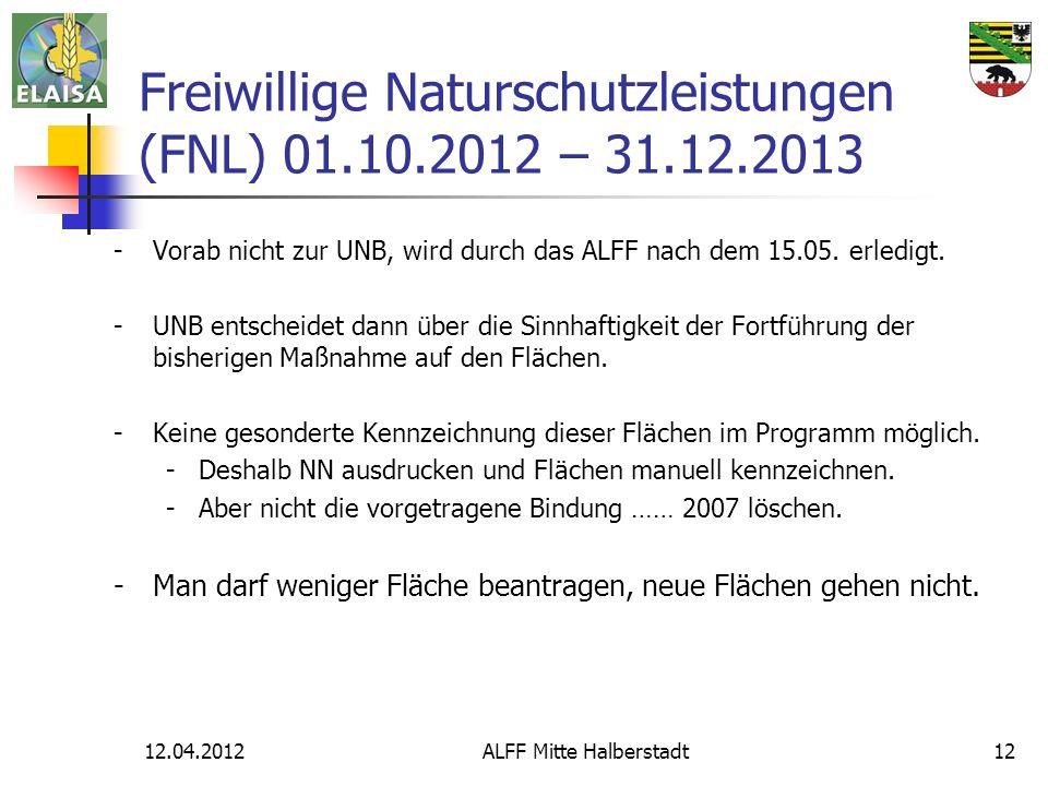 12.04.2012ALFF Mitte Halberstadt12 Freiwillige Naturschutzleistungen (FNL) 01.10.2012 – 31.12.2013 -Vorab nicht zur UNB, wird durch das ALFF nach dem 15.05.