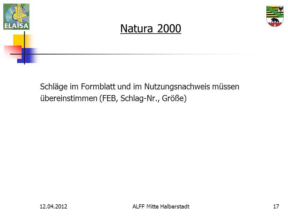 12.04.2012ALFF Mitte Halberstadt17 Natura 2000 Schläge im Formblatt und im Nutzungsnachweis müssen übereinstimmen (FEB, Schlag-Nr., Größe)