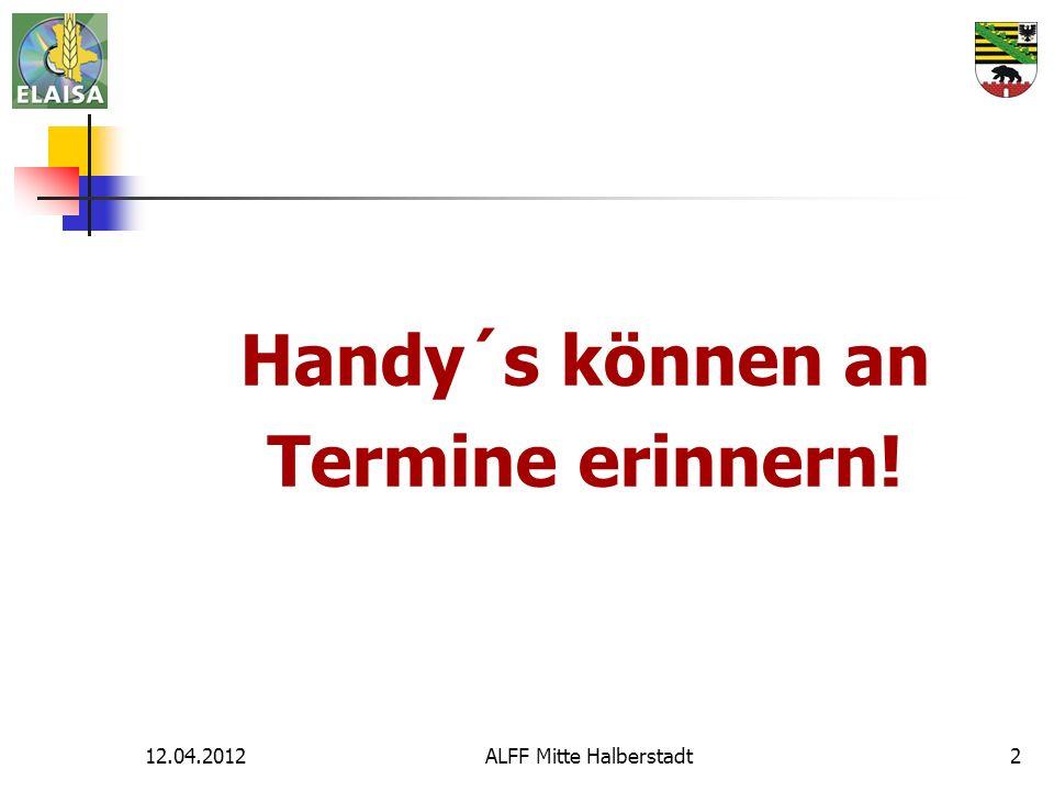 12.04.2012ALFF Mitte Halberstadt2 Handy´s können an Termine erinnern!