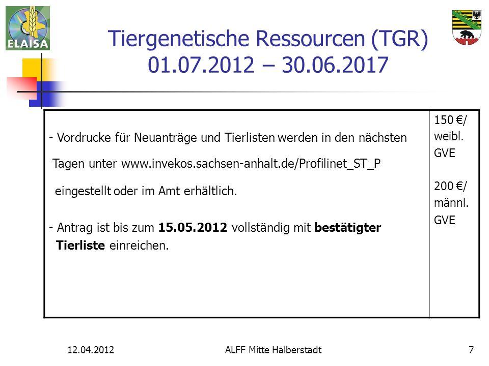12.04.2012ALFF Mitte Halberstadt7 Tiergenetische Ressourcen (TGR) 01.07.2012 – 30.06.2017 - Vordrucke für Neuanträge und Tierlisten werden in den nächsten Tagen unter www.invekos.sachsen-anhalt.de/Profilinet_ST_P eingestellt oder im Amt erhältlich.