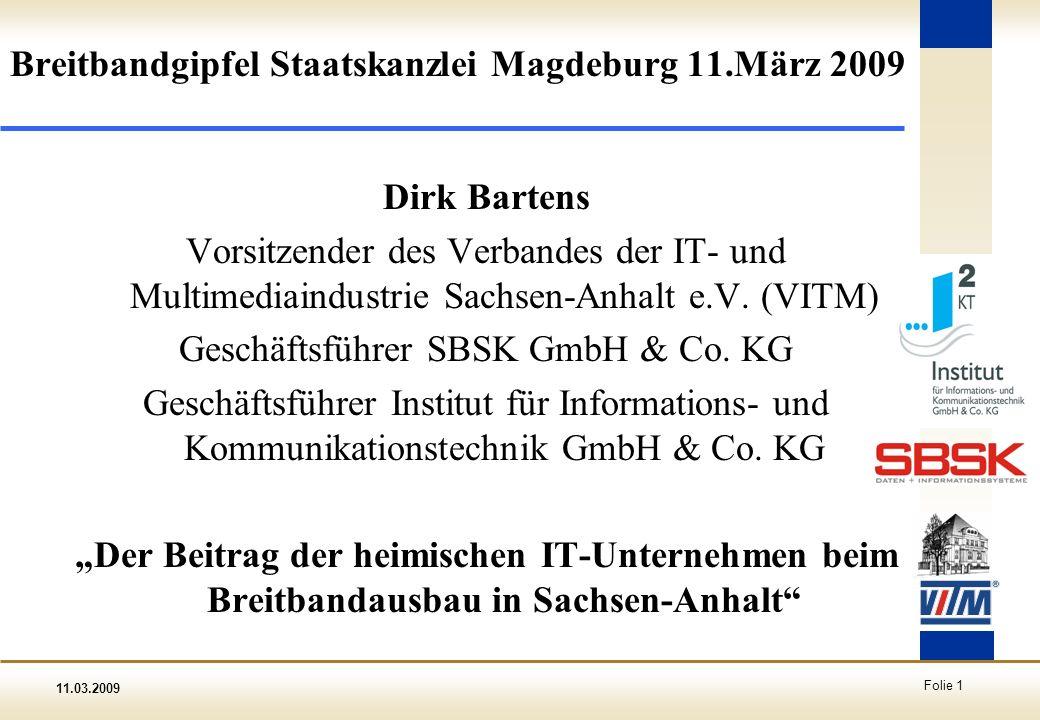 11.03.2009 Folie 1 Breitbandgipfel Staatskanzlei Magdeburg 11.März 2009 Dirk Bartens Vorsitzender des Verbandes der IT- und Multimediaindustrie Sachse