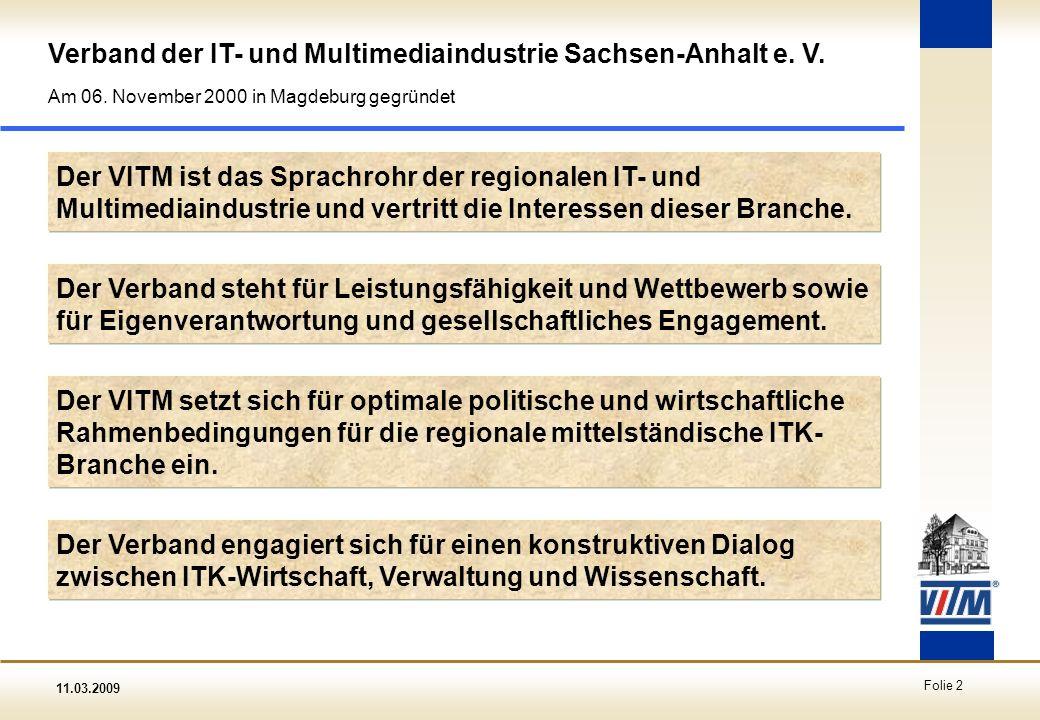 11.03.2009 Folie 2 Der VITM ist das Sprachrohr der regionalen IT- und Multimediaindustrie und vertritt die Interessen dieser Branche. Am 06. November