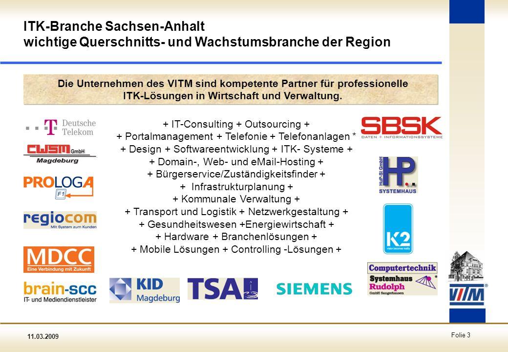 11.03.2009 Folie 3 Die Unternehmen des VITM sind kompetente Partner für professionelle ITK-Lösungen in Wirtschaft und Verwaltung. ITK-Branche Sachsen-