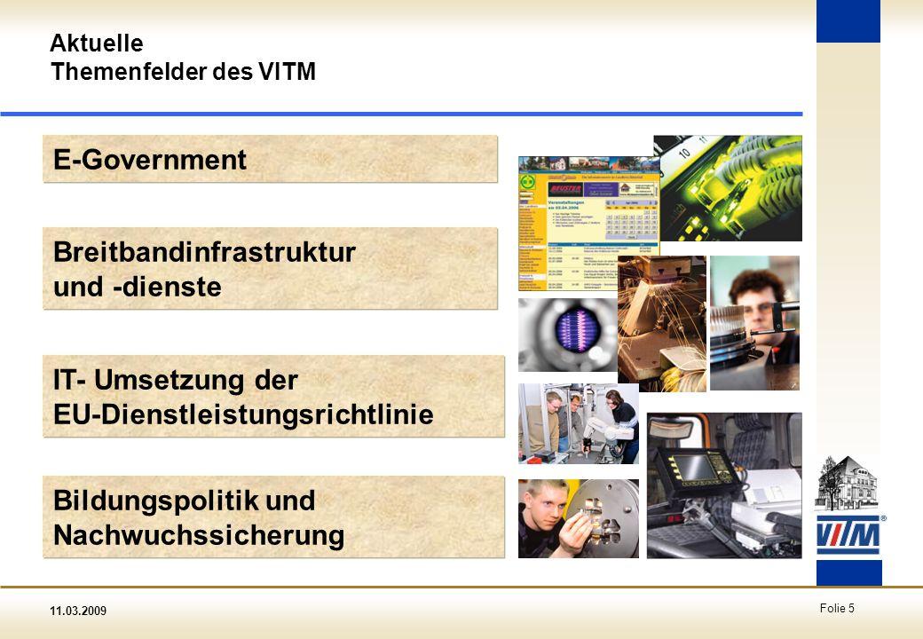 11.03.2009 Folie 5 Aktuelle Themenfelder des VITM E-Government IT- Umsetzung der EU-Dienstleistungsrichtlinie Breitbandinfrastruktur und -dienste Bild