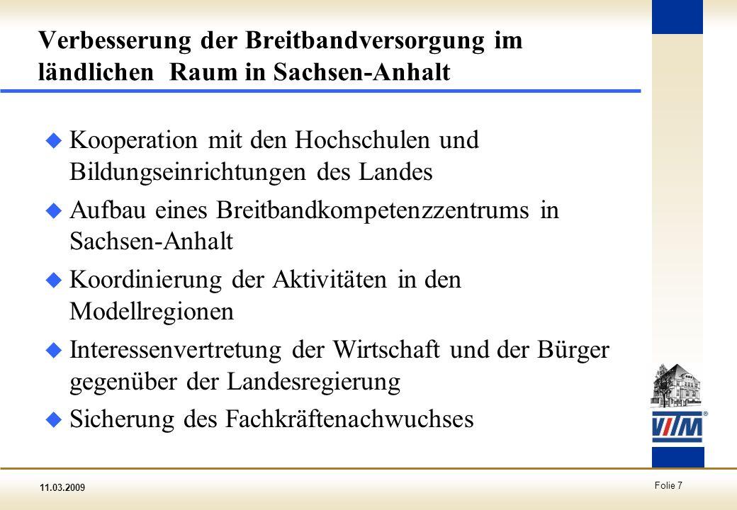 11.03.2009 Folie 7 Verbesserung der Breitbandversorgung im ländlichen Raum in Sachsen-Anhalt u Kooperation mit den Hochschulen und Bildungseinrichtung