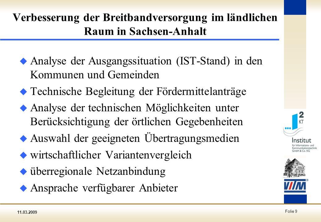 11.03.2009 Folie 9 Verbesserung der Breitbandversorgung im ländlichen Raum in Sachsen-Anhalt u Analyse der Ausgangssituation (IST-Stand) in den Kommun