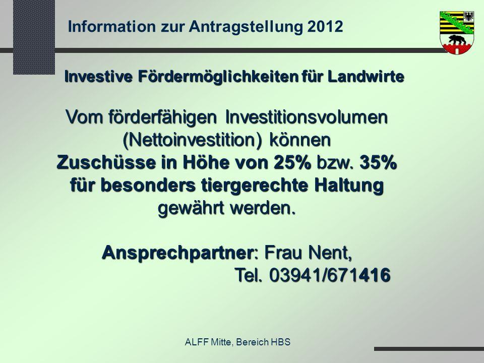 Information zur Antragstellung 2012 ALFF Mitte, Bereich HBS Investive Fördermöglichkeiten für Landwirte Vom förderfähigen Investitionsvolumen (Nettoin