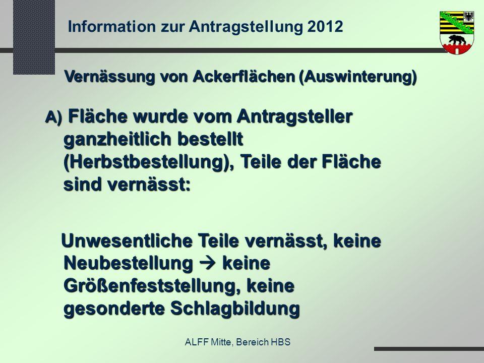 Information zur Antragstellung 2012 ALFF Mitte, Bereich HBS Vernässung von Ackerflächen (Auswinterung) A) Fläche wurde vom Antragsteller ganzheitlich