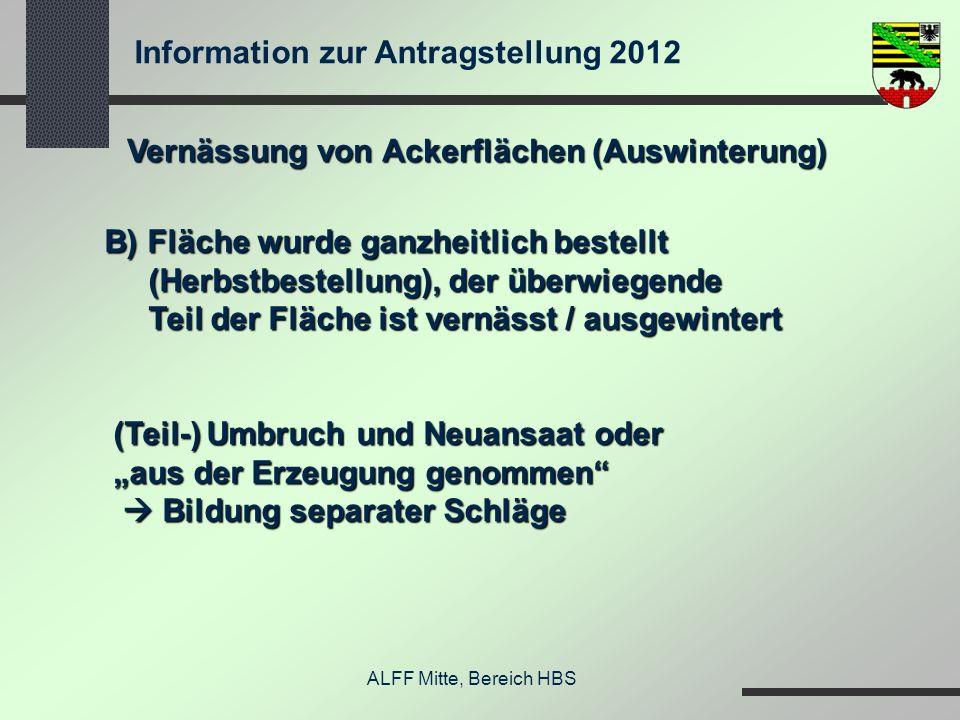 Information zur Antragstellung 2012 ALFF Mitte, Bereich HBS Vernässung von Ackerflächen (Auswinterung) B) Fläche wurde ganzheitlich bestellt (Herbstbe