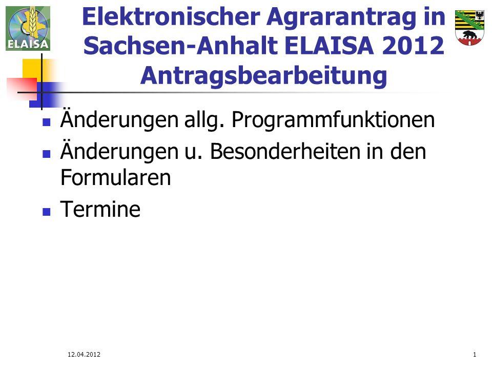 12.04.20121 Elektronischer Agrarantrag in Sachsen-Anhalt ELAISA 2012 Antragsbearbeitung Änderungen allg. Programmfunktionen Änderungen u. Besonderheit