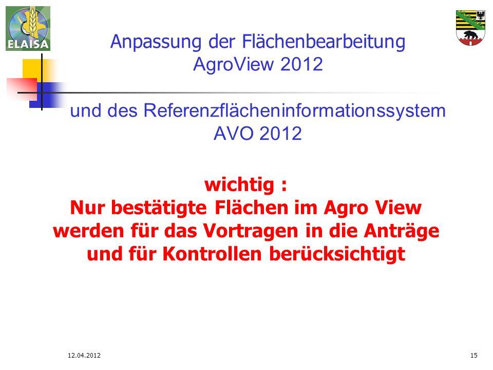 12.04.201215 Anpassung der Flächenbearbeitung AgroView 2012 und des Referenzflächeninformationssystem AVO 2012 wichtig : Nur bestätigte Flächen im Agr