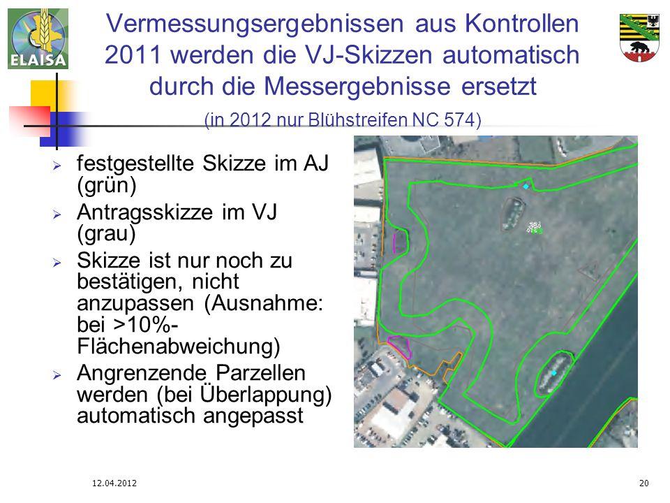 12.04.201220 Vermessungsergebnissen aus Kontrollen 2011 werden die VJ-Skizzen automatisch durch die Messergebnisse ersetzt (in 2012 nur Blühstreifen N