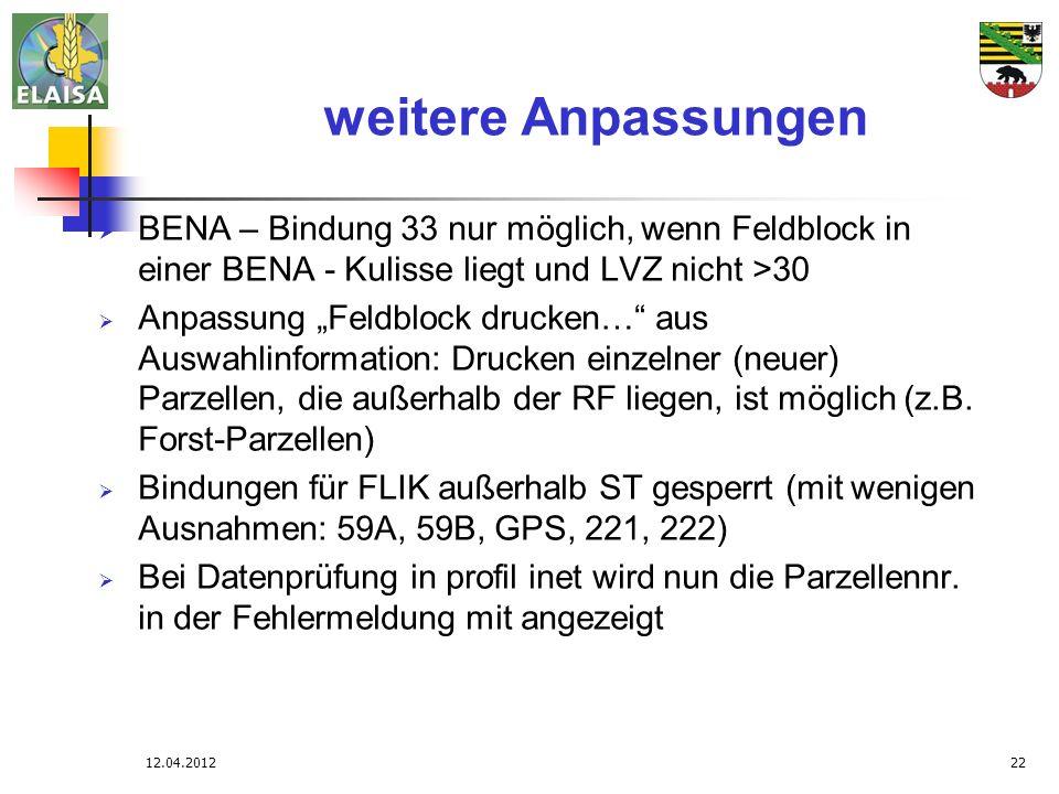 12.04.201222 weitere Anpassungen BENA – Bindung 33 nur möglich, wenn Feldblock in einer BENA - Kulisse liegt und LVZ nicht >30 Anpassung Feldblock dru