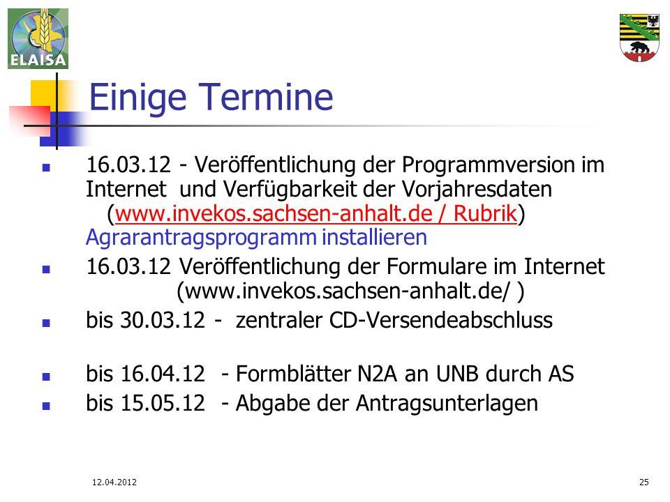 12.04.201225 Einige Termine 16.03.12 - Veröffentlichung der Programmversion im Internet und Verfügbarkeit der Vorjahresdaten (www.invekos.sachsen-anha