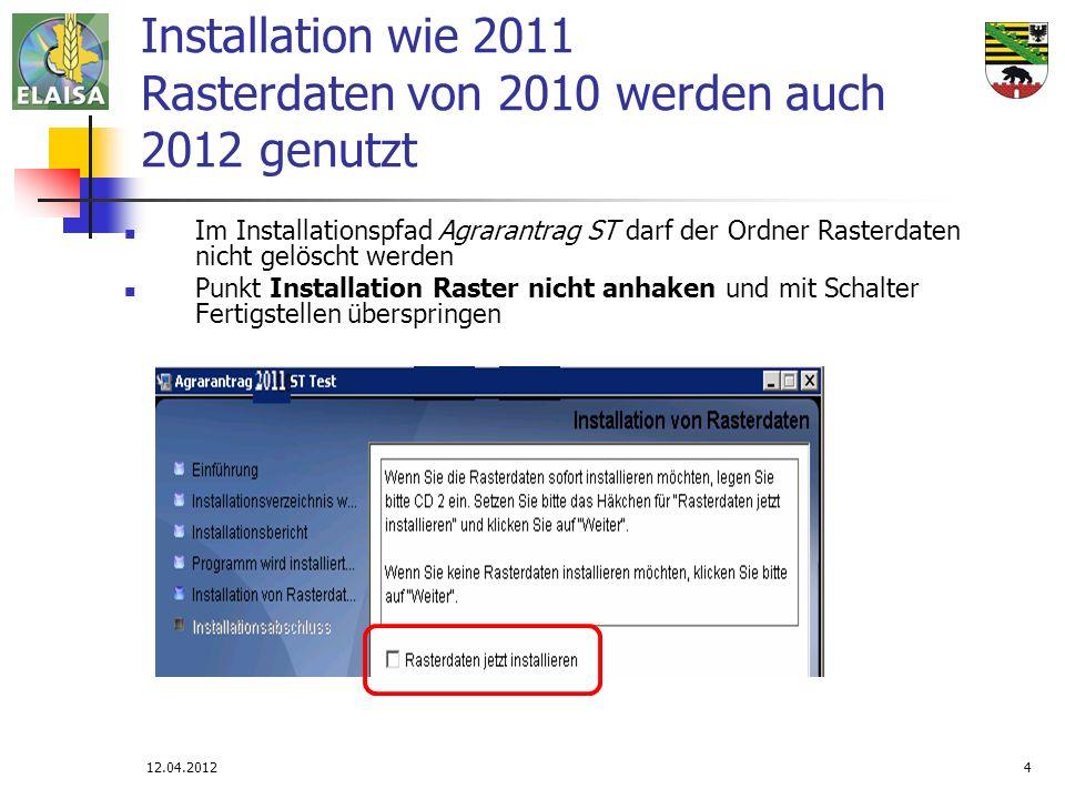 12.04.20124 Installation wie 2011 Rasterdaten von 2010 werden auch 2012 genutzt Im Installationspfad Agrarantrag ST darf der Ordner Rasterdaten nicht