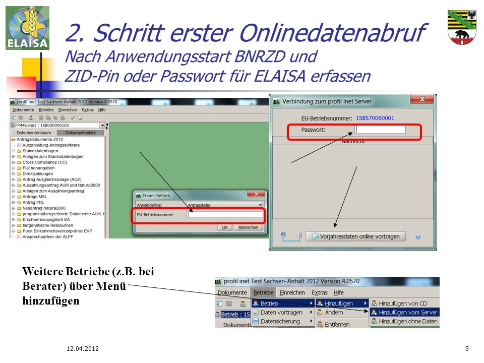 12.04.20125 2. Schritt erster Onlinedatenabruf Nach Anwendungsstart BNRZD und ZID-Pin oder Passwort für ELAISA erfassen Weitere Betriebe (z.B. bei Ber